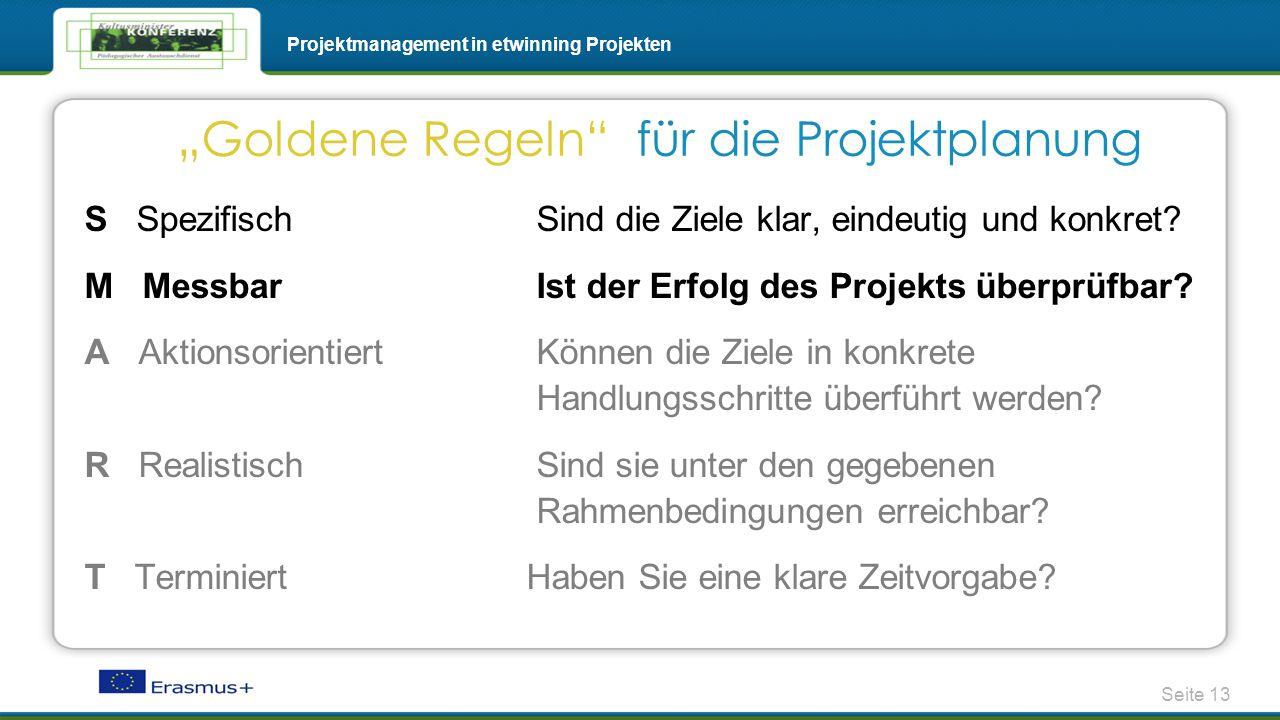Seite 13 Projektmanagement in etwinning Projekten S Spezifisch Sind die Ziele klar, eindeutig und konkret? M Messbar Ist der Erfolg des Projekts überp