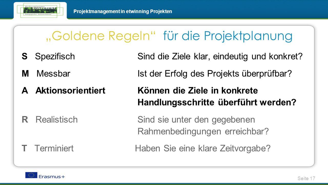 Seite 17 Projektmanagement in etwinning Projekten S Spezifisch Sind die Ziele klar, eindeutig und konkret? M Messbar Ist der Erfolg des Projekts überp