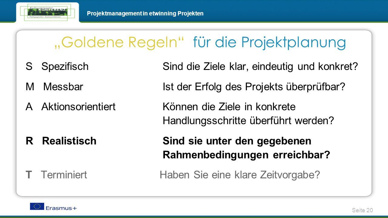 Seite 20 Projektmanagement in etwinning Projekten S Spezifisch Sind die Ziele klar, eindeutig und konkret? M Messbar Ist der Erfolg des Projekts überp