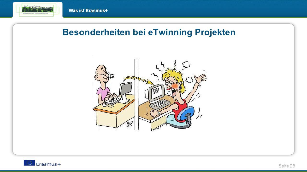 Besonderheiten bei eTwinning Projekten Seite 28 Was ist Erasmus+