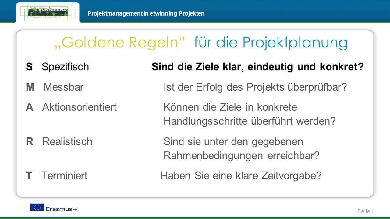 Seite 4 Projektmanagement in etwinning Projekten S Spezifisch Sind die Ziele klar, eindeutig und konkret? M Messbar Ist der Erfolg des Projekts überpr
