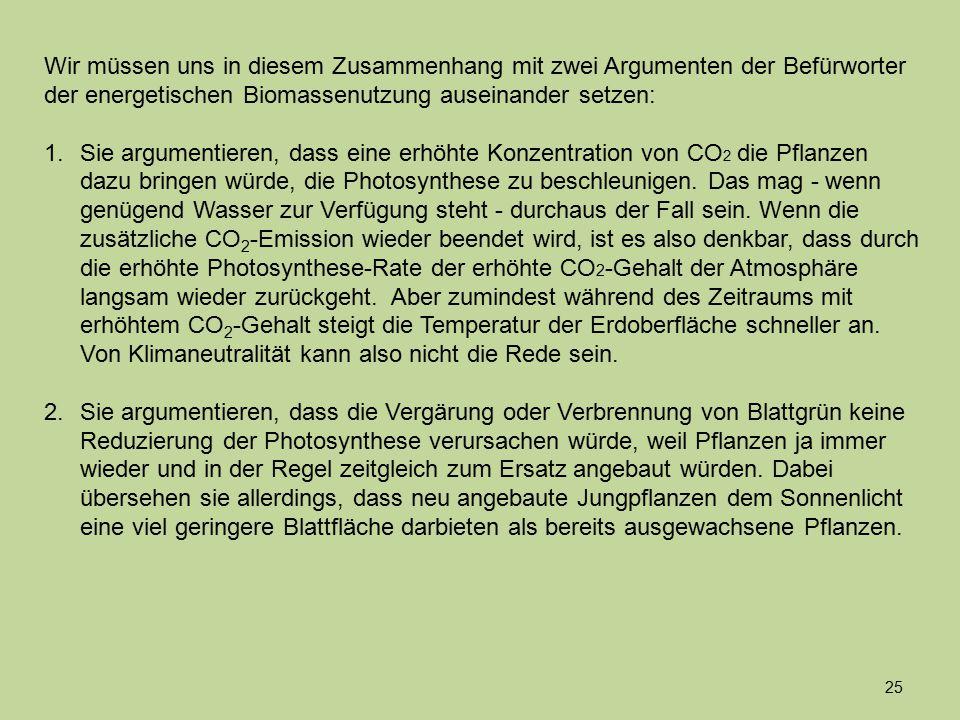 Wir müssen uns in diesem Zusammenhang mit zwei Argumenten der Befürworter der energetischen Biomassenutzung auseinander setzen: 1.Sie argumentieren, d