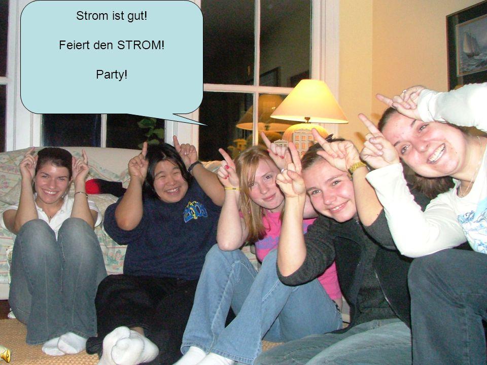 Power back Strom ist gut! Feiert den STROM! Party!