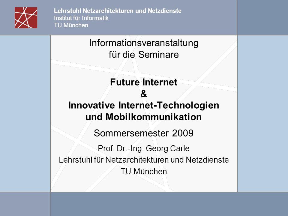 Lehrstuhl Netzarchitekturen und Netzdienste Institut für Informatik TU München Informationsveranstaltung für die Seminare Future Internet & Innovative