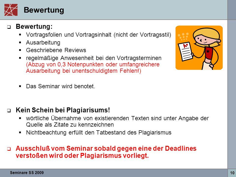 Seminare SS 2009 10 Bewertung  Bewertung:  Vortragsfolien und Vortragsinhalt (nicht der Vortragsstil)  Ausarbeitung  Geschriebene Reviews  regelm