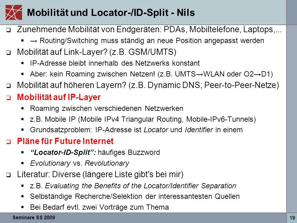 Seminare SS 2009 19 Mobilität und Locator-/ID-Split - Nils  Zunehmende Mobilität von Endgeräten: PDAs, Mobiltelefone, Laptops,...  → Routing/Switchi