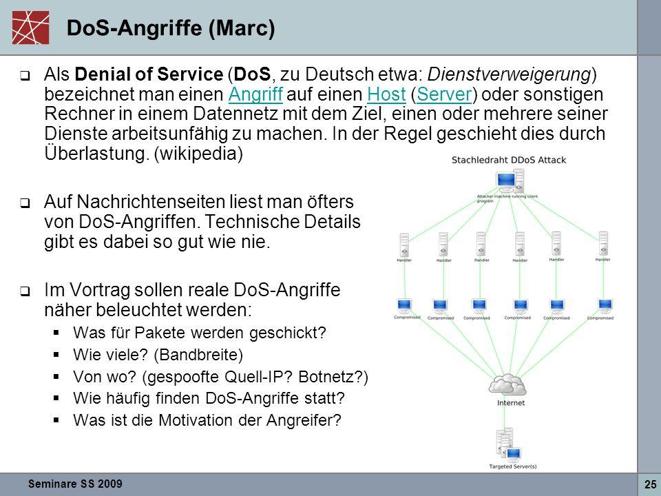 Seminare SS 2009 25 DoS-Angriffe (Marc)  Als Denial of Service (DoS, zu Deutsch etwa: Dienstverweigerung) bezeichnet man einen Angriff auf einen Host