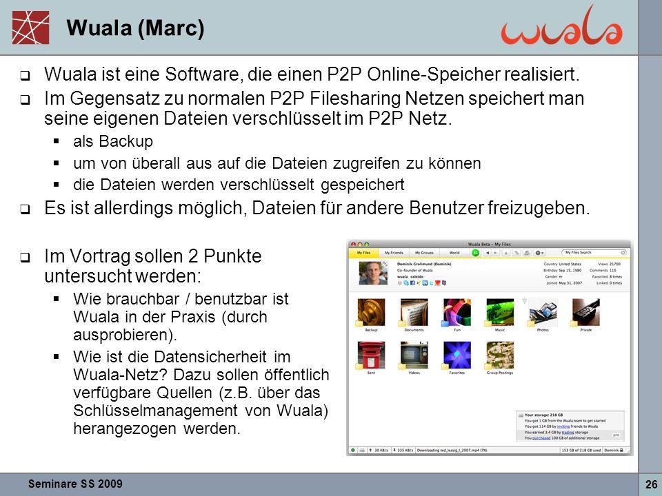 Seminare SS 2009 26 Wuala (Marc)  Wuala ist eine Software, die einen P2P Online-Speicher realisiert.  Im Gegensatz zu normalen P2P Filesharing Netze