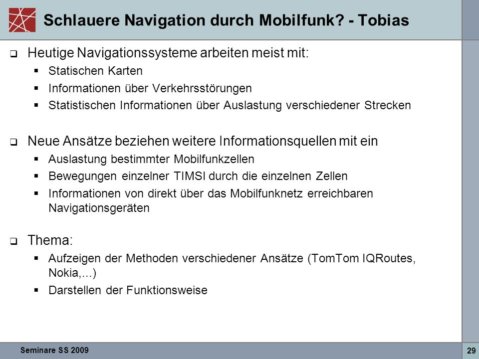 Seminare SS 2009 29 Schlauere Navigation durch Mobilfunk? - Tobias  Heutige Navigationssysteme arbeiten meist mit:  Statischen Karten  Informatione