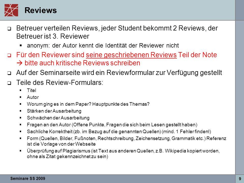 Seminare SS 2009 9 Reviews  Betreuer verteilen Reviews, jeder Student bekommt 2 Reviews, der Betreuer ist 3. Reviewer  anonym: der Autor kennt die I