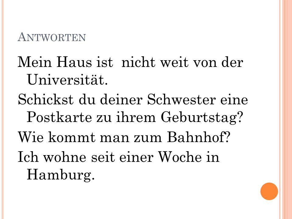 EINE W OCHE / ICH / IN / WOHNEN / SEIT / H AMBURG Ich wohne seit einer Woche in Hamburg.