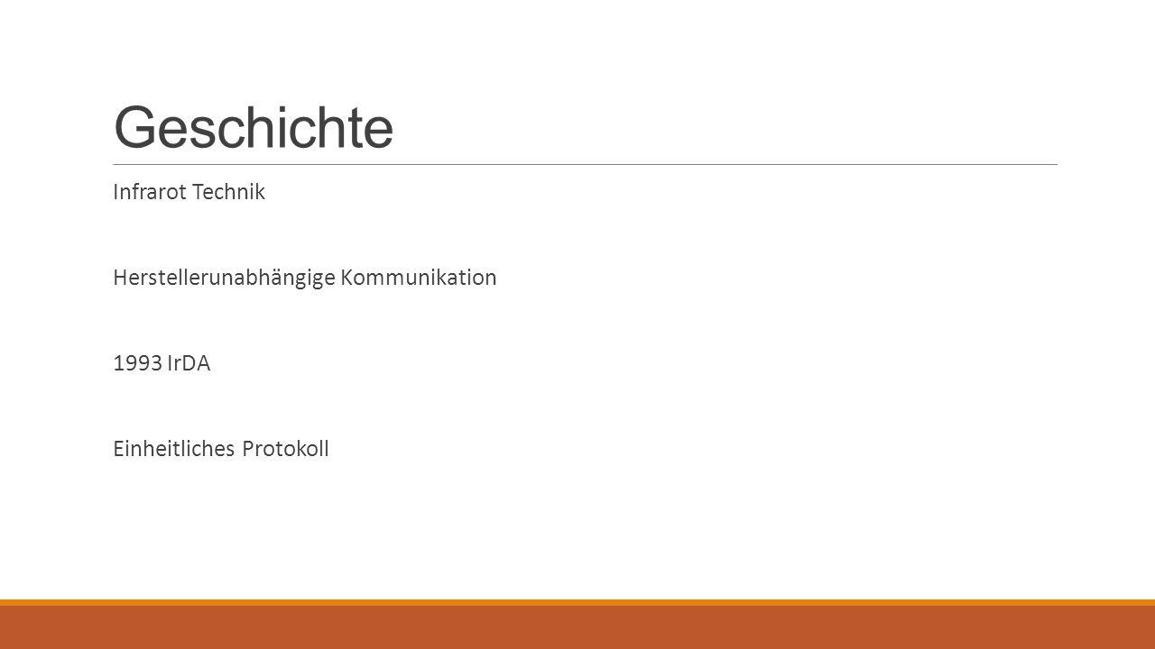 Geschichte Infrarot Technik Herstellerunabhängige Kommunikation 1993 IrDA Einheitliches Protokoll