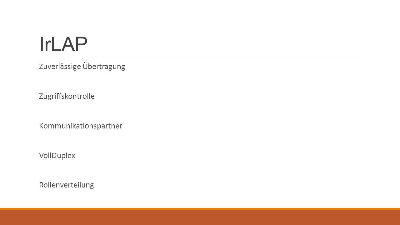 IrLAP Zuverlässige Übertragung Zugriffskontrolle Kommunikationspartner VollDuplex Rollenverteilung
