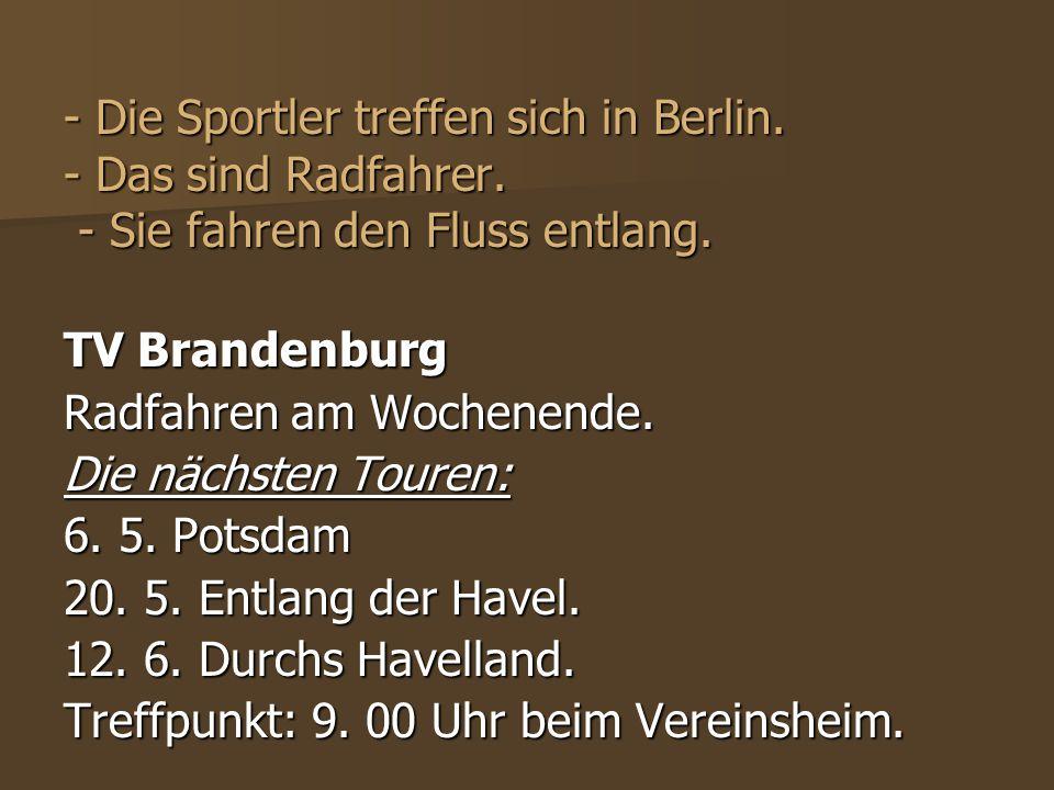 - Die Sportler treffen sich in Berlin. - Das sind Radfahrer. - Sie fahren den Fluss entlang. TV Brandenburg Radfahren am Wochenende. Die nächsten Tour