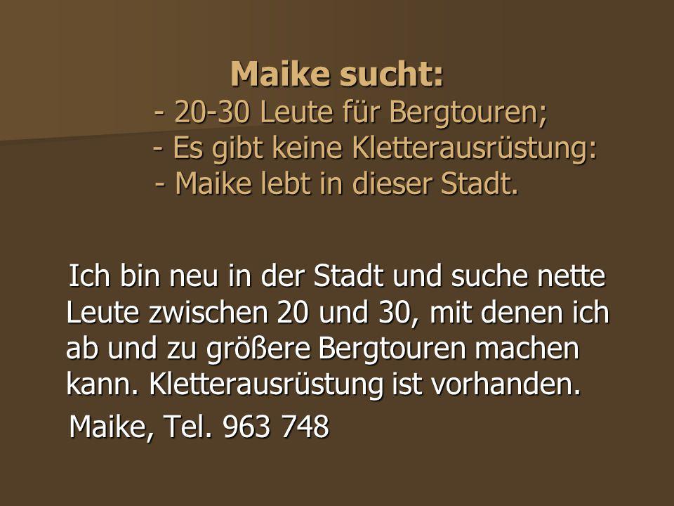Maike sucht: - 20-30 Leute für Bergtouren; - Es gibt keine Kletterausrüstung: - Maike lebt in dieser Stadt.