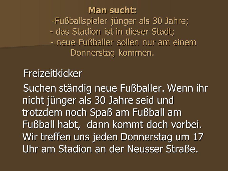 Man sucht: -Fußballspieler jünger als 30 Jahre; - das Stadion ist in dieser Stadt; - neue Fußballer sollen nur am einem Donnerstag kommen. Freizeitkic