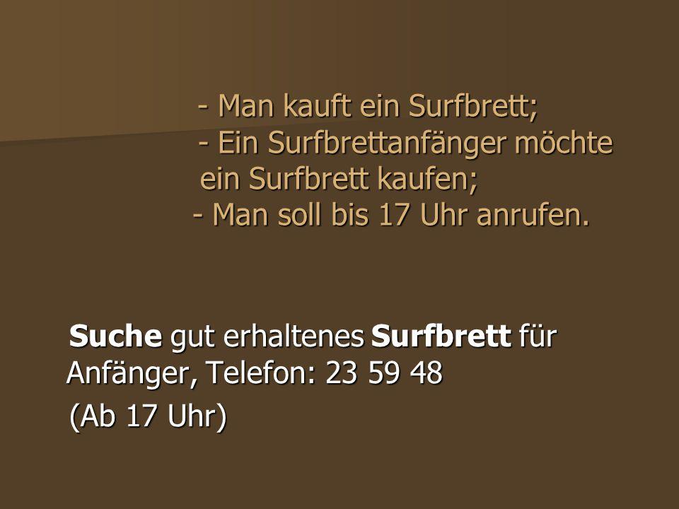 - Man kauft ein Surfbrett; - Ein Surfbrettanfänger möchte ein Surfbrett kaufen; - Man soll bis 17 Uhr anrufen. - Man kauft ein Surfbrett; - Ein Surfbr