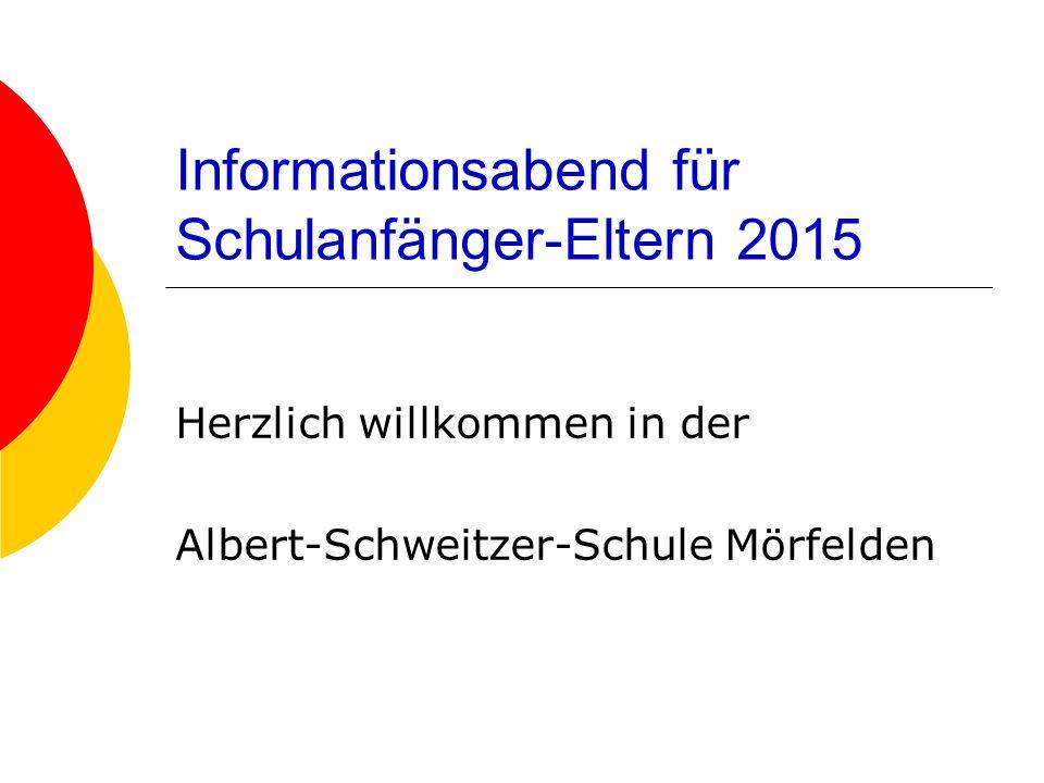 Informationsabend für Schulanfänger-Eltern 2015 Herzlich willkommen in der Albert-Schweitzer-Schule Mörfelden