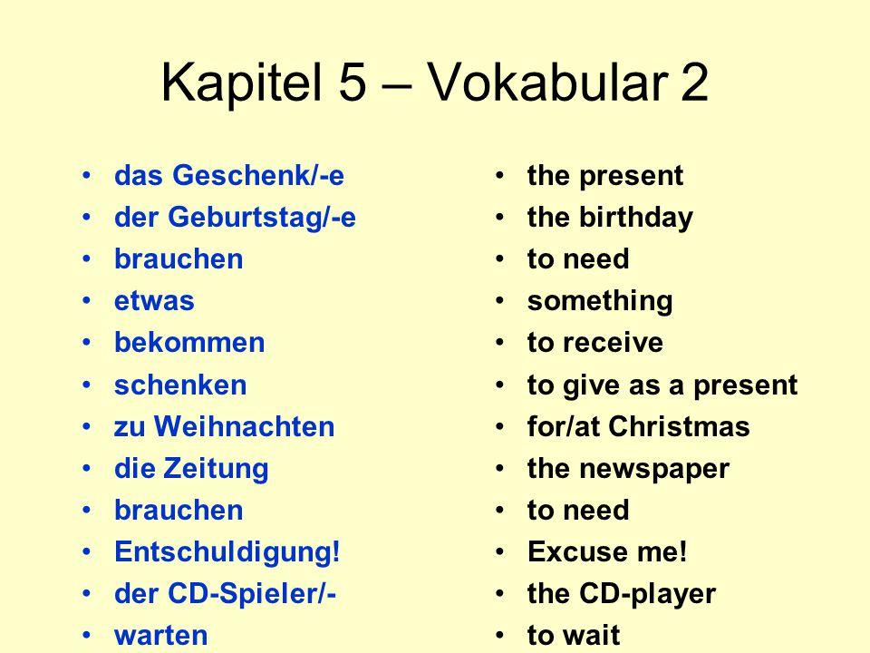 Kapitel 5 – Vokabular 2 das Geschenk/-e der Geburtstag/-e brauchen etwas bekommen schenken zu Weihnachten die Zeitung brauchen Entschuldigung.
