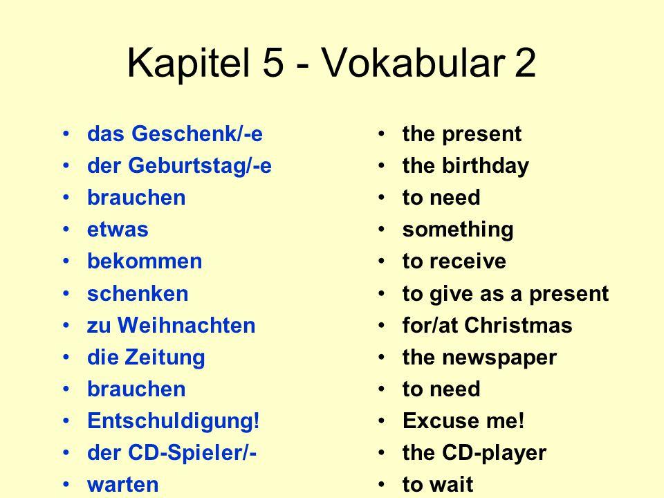 Kapitel 5 - Vokabular 2 das Geschenk/-e der Geburtstag/-e brauchen etwas bekommen schenken zu Weihnachten die Zeitung brauchen Entschuldigung.