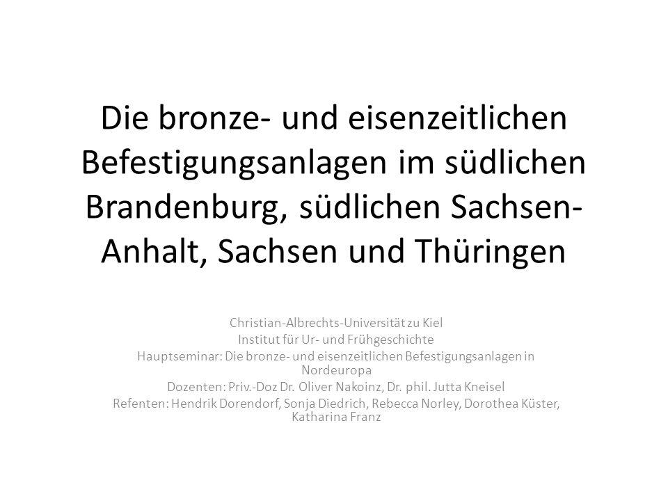 Die bronze- und eisenzeitlichen Befestigungsanlagen im südlichen Brandenburg, südlichen Sachsen- Anhalt, Sachsen und Thüringen Christian-Albrechts-Uni