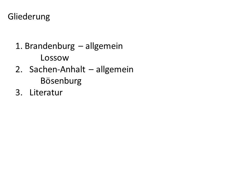 Gliederung 1.Brandenburg – allgemein Lossow 2. Sachen-Anhalt – allgemein Bösenburg 3. Literatur