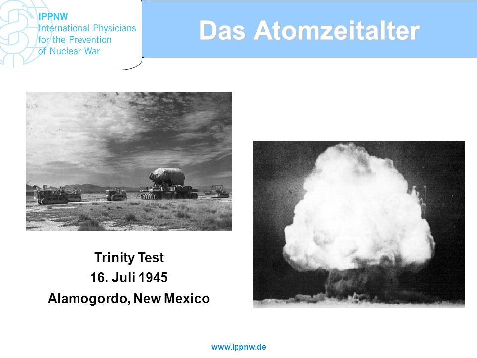 www.ippnw.de Das Atomzeitalter Trinity Test 16. Juli 1945 Alamogordo, New Mexico