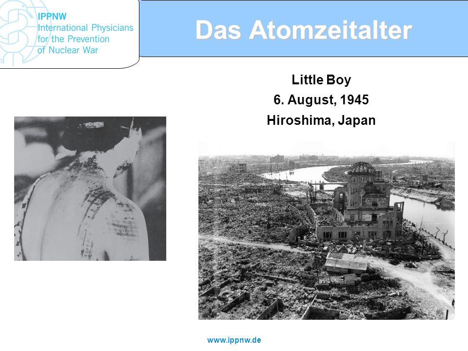 www.ippnw.de Das Atomzeitalter Little Boy 6. August, 1945 Hiroshima, Japan