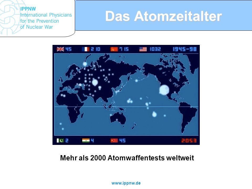 www.ippnw.de Das Atomzeitalter Mehr als 2000 Atomwaffentests weltweit