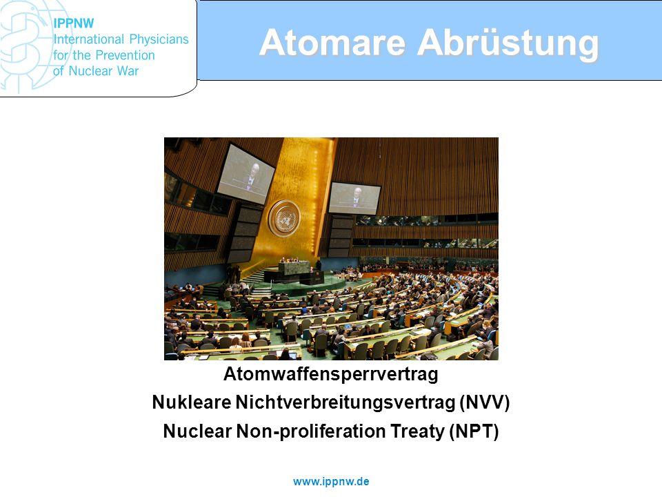 www.ippnw.de Atomare Abrüstung Atomwaffensperrvertrag Nukleare Nichtverbreitungsvertrag (NVV) Nuclear Non-proliferation Treaty (NPT)