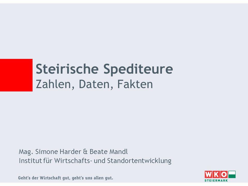 Mag. Simone Harder & Beate Mandl Institut für Wirtschafts- und Standortentwicklung Steirische Spediteure Zahlen, Daten, Fakten