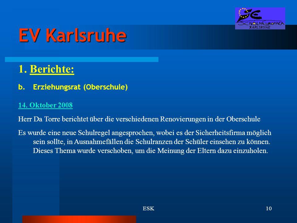 ESK10 EV Karlsruhe 1. Berichte: b.Erziehungsrat (Oberschule) 14. Oktober 2008 Herr Da Torre berichtet über die verschiedenen Renovierungen in der Ober