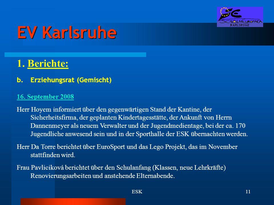 ESK11 EV Karlsruhe 1. Berichte: b.Erziehungsrat (Gemischt) 16. September 2008 Herr Hoyem informiert über den gegenwärtigen Stand der Kantine, der Sich