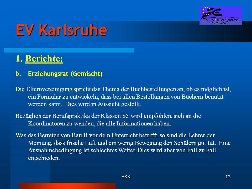 ESK12 EV Karlsruhe 1. Berichte: b.Erziehungsrat (Gemischt) Die Elternvereinigung spricht das Thema der Buchbestellungen an, ob es möglich ist, ein For