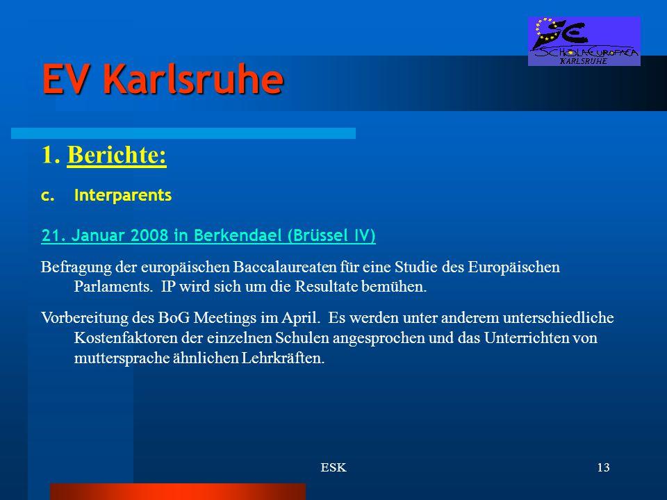 ESK13 EV Karlsruhe 1. Berichte: c.Interparents 21. Januar 2008 in Berkendael (Brüssel IV) Befragung der europäischen Baccalaureaten für eine Studie de
