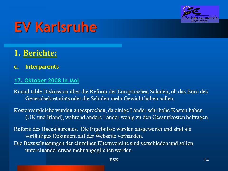 ESK14 EV Karlsruhe 1. Berichte: c.Interparents 17. Oktober 2008 in Mol Round table Diskussion über die Reform der Europäischen Schulen, ob das Büro de