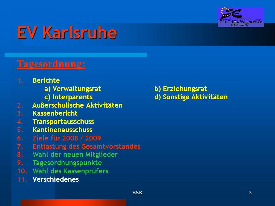 ESK2 EV Karlsruhe Tagesordnung: 1. Berichte a) Verwaltungsratb) Erziehungsrat c) Interparentsd) Sonstige Aktivitäten 2. Außerschulische Aktivitäten 3.