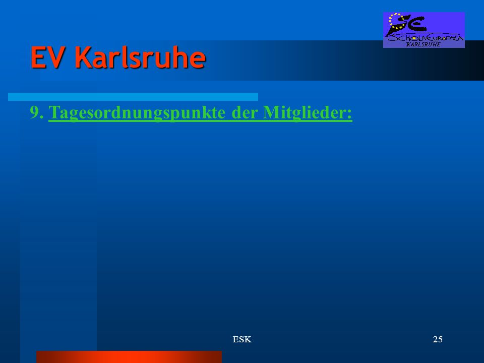 ESK25 EV Karlsruhe 9. Tagesordnungspunkte der Mitglieder: