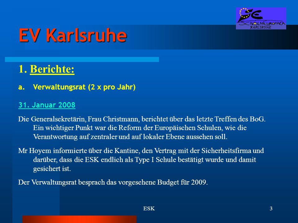 ESK3 EV Karlsruhe 1. Berichte: a.Verwaltungsrat (2 x pro Jahr) 31. Januar 2008 Die Generalsekretärin, Frau Christmann, berichtet über das letzte Treff