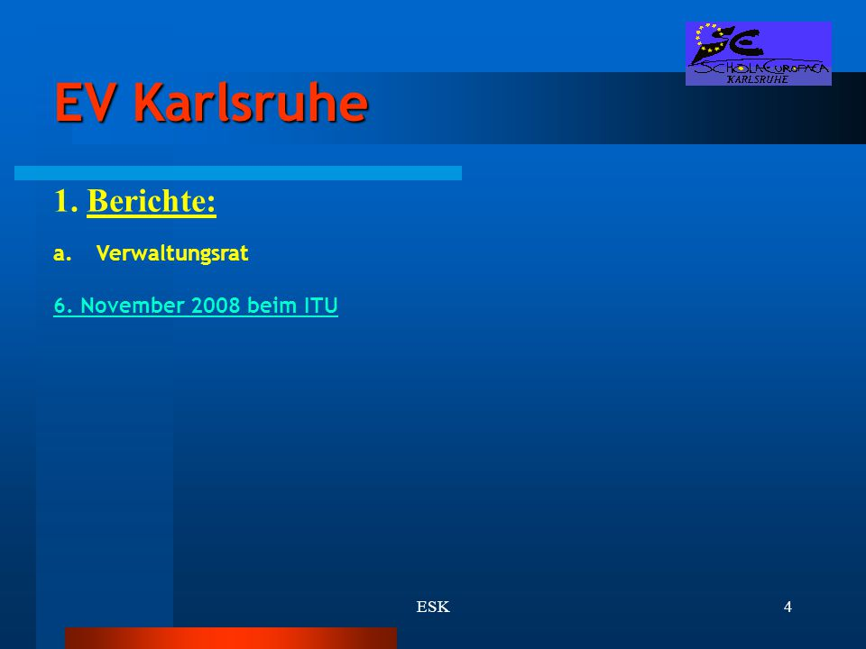 ESK4 EV Karlsruhe 1. Berichte: a.Verwaltungsrat 6. November 2008 beim ITU