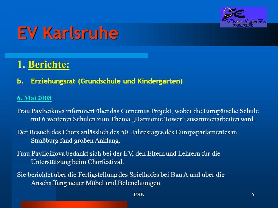 ESK5 EV Karlsruhe 1. Berichte: b.Erziehungsrat (Grundschule und Kindergarten) 6. Mai 2008 Frau Pavliciková informiert über das Comenius Projekt, wobei