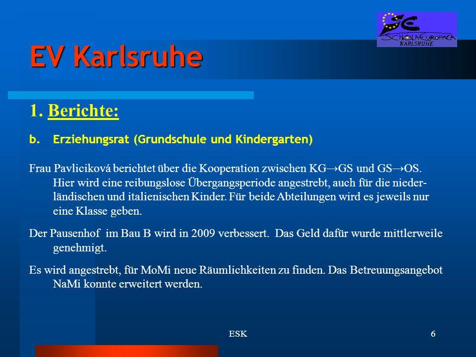 ESK6 EV Karlsruhe 1. Berichte: b.Erziehungsrat (Grundschule und Kindergarten) Frau Pavliciková berichtet über die Kooperation zwischen KG→GS und GS→OS