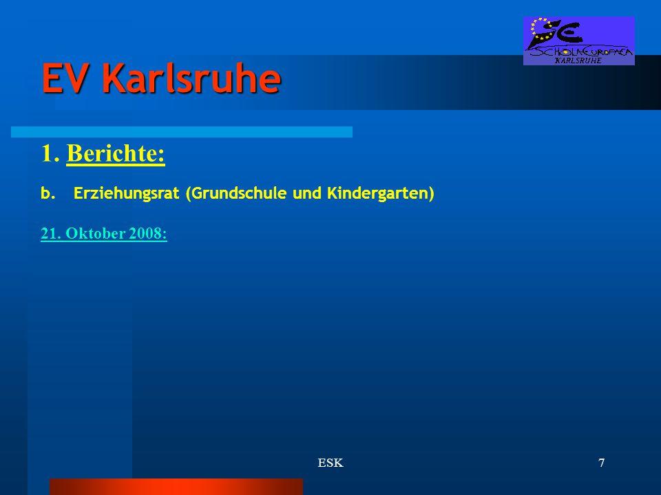 ESK7 EV Karlsruhe 1. Berichte: b.Erziehungsrat (Grundschule und Kindergarten) 21. Oktober 2008: