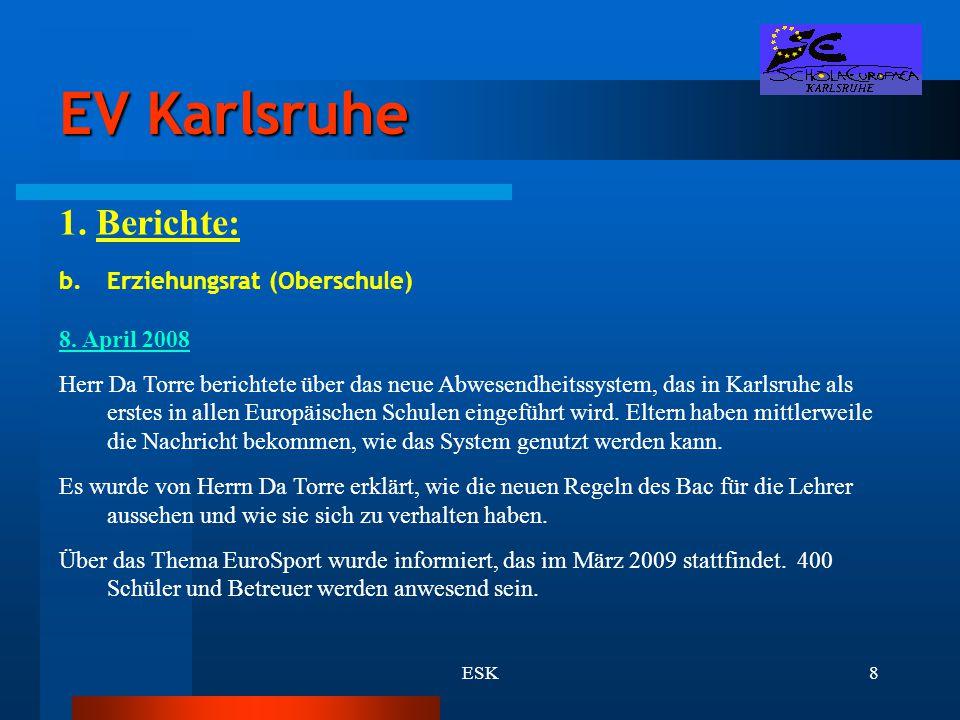 ESK8 EV Karlsruhe 1. Berichte: b.Erziehungsrat (Oberschule) 8. April 2008 Herr Da Torre berichtete über das neue Abwesendheitssystem, das in Karlsruhe