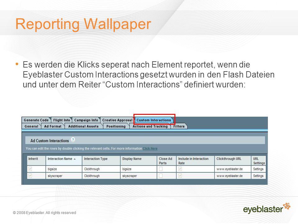 © 2008 Eyeblaster. All rights reserved Reporting Wallpaper Es werden die Klicks seperat nach Element reportet, wenn die Eyeblaster Custom Interactions