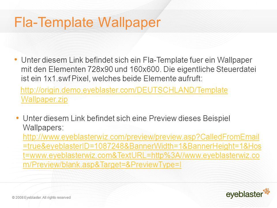 © 2008 Eyeblaster. All rights reserved Fla-Template Wallpaper Unter diesem Link befindet sich ein Fla-Template fuer ein Wallpaper mit den Elementen 72