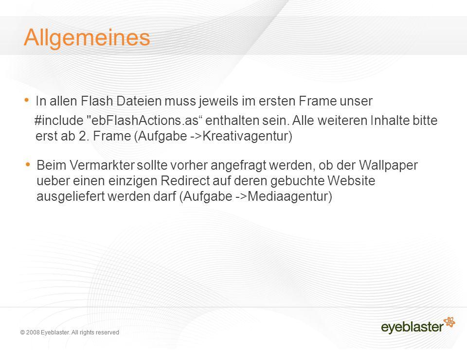 © 2008 Eyeblaster. All rights reserved Allgemeines In allen Flash Dateien muss jeweils im ersten Frame unser #include