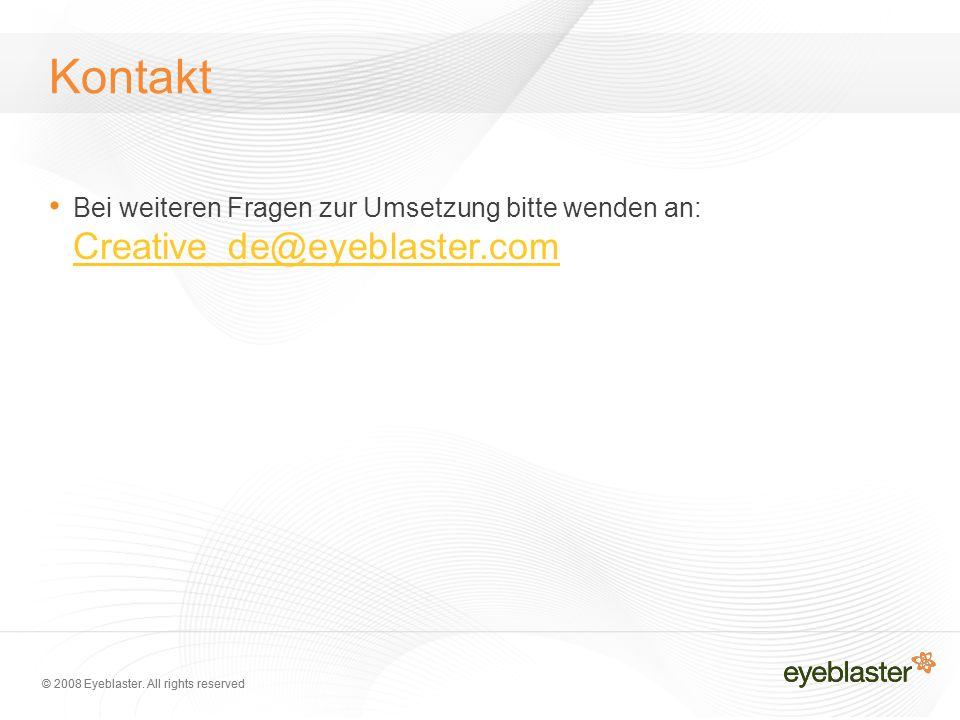 © 2008 Eyeblaster. All rights reserved Kontakt Bei weiteren Fragen zur Umsetzung bitte wenden an: Creative_de@eyeblaster.com Creative_de@eyeblaster.co