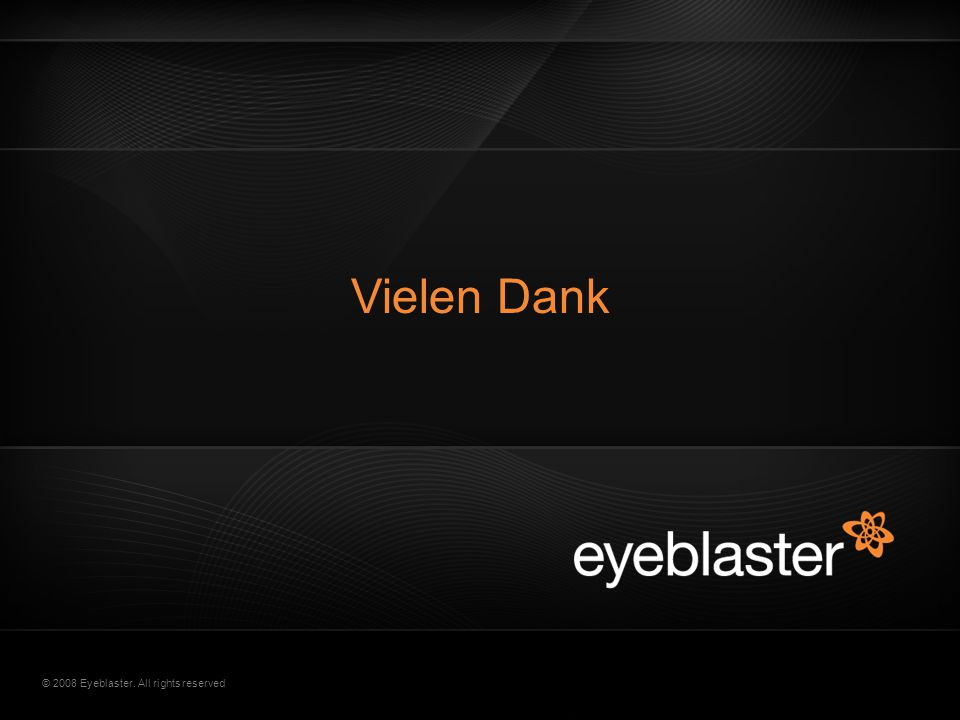 © 2008 Eyeblaster. All rights reserved Vielen Dank