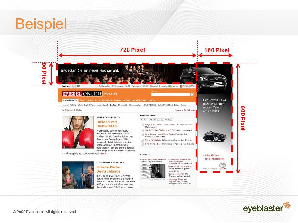© 2008 Eyeblaster. All rights reserved Beispiel 728 Pixel 160 Pixel 600 Pixel 90 Pixel
